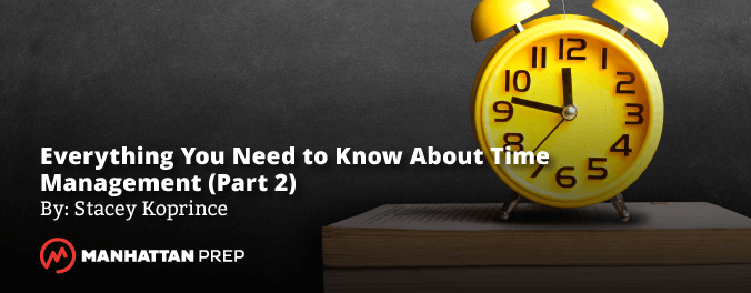 Manhattan Prep GMAT Blog - Everything You Need to Know About Time Management (Part 2) by Stacey Koprince