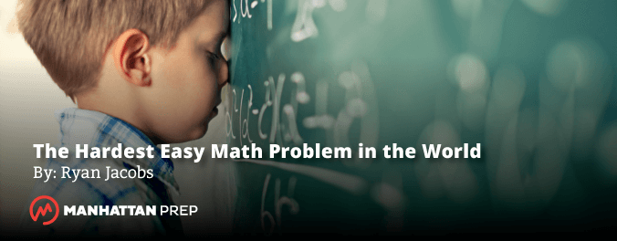 Title Banner for Manhattan Prep GMAT Blog - The Hardest Easy Math Problem in the World by Ryan Jacobs