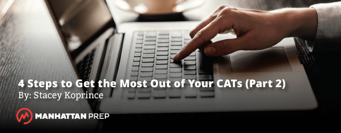 Manhattan Prep GMAT Blog - 4 Steps to Get the Most Out of Your CATs (Part 2) by Stacey Koprince