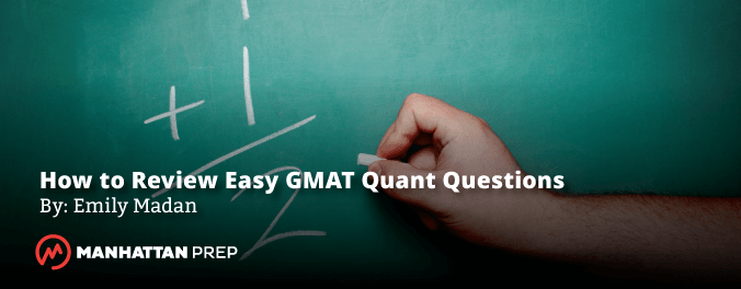 Manhattan Prep GMAT Blog - How to Review Easy GMAT Quant Questions
