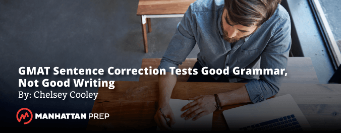 Manhattan Prep GMAT Blog - Sentence Correction Tests Good Grammar Not Good Writing by Chelsey Cooley