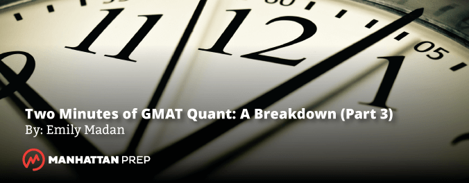 Manhattan Prep GMAT Blog - Two Minutes of GMAT Quant a Breakdown Part 3