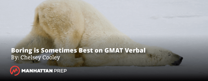 Manhattan Prep GMAT Blog - Boring is Sometimes Best on GMAT Verbal by Chelsey Cooley