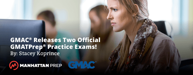 Manhattan Prep GMAT Blog - GMAC Releases Two More Official GMAT Practice Exams! by Stacey Koprince