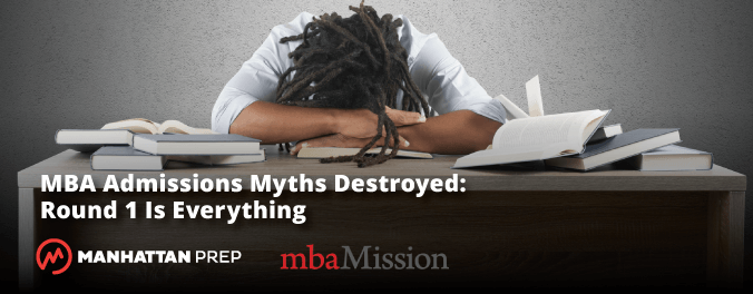 Manhattan Prep GMAT Blog - Round 1 Is Everything by mbaMission