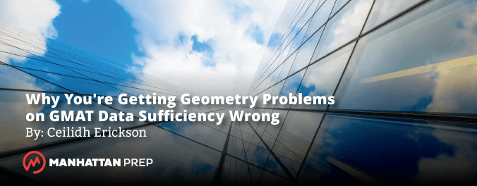 Manhattan Prep GMAT Blog - Here's Why You're Getting Geometry Problems on GMAT Data Sufficiency by Ceilidh Erickson