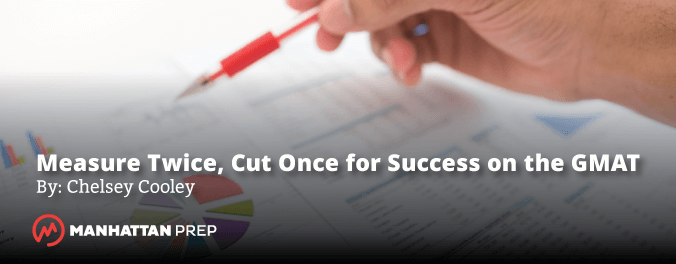 Manhattan Prep GMAT Blog - Measure Twice, Cut Once for Success on the GMAT by Chelsey Cooley