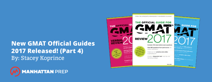 Manhattan Prep GMAT Blog - New GMAT Official Guides 2017 Released! - Part 4 by Stacey Koprince