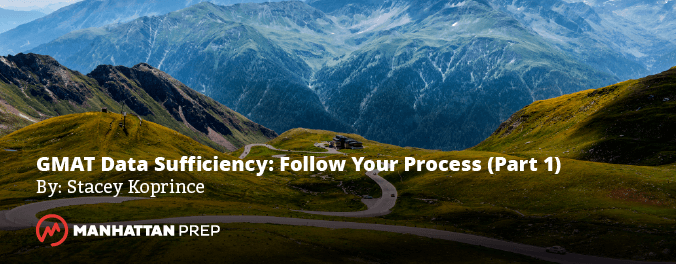 Manhattan Prep GMAT Blog - GMAT Data Sufficiency: Follow Your Process Part 1 by Stacey Koprince