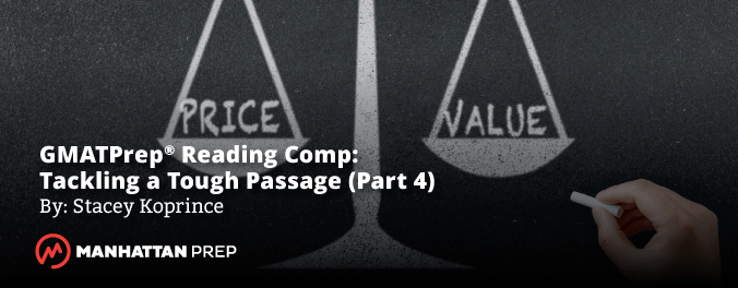 Manhattan Prep GMAT Blog - GMAT Prep Reading Comp: Tackling a Tough Passage (Part 4) by Stacey Koprince