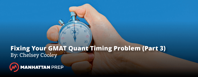 Manhattan Prep GMAT Blog: Fixing Your GMAT Prep Timing Problem Part 3: Test Day by Chelsey Cooley