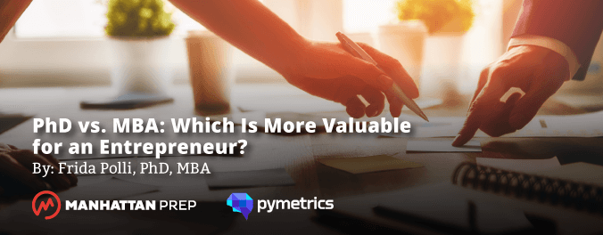 Manhattan Prep GMAT Blog - PhD vs. MBA: Which is More Valuable for an Entrepreneur? by Frida Polli of Pymetrics