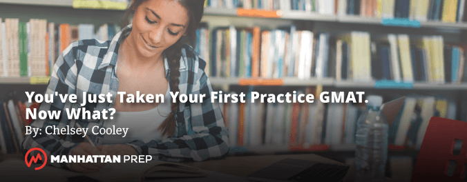 Manhattan Prep GMAT Blog - You've Just Taken Your First Practice GMAT - Now What? by Chelsey Cooley