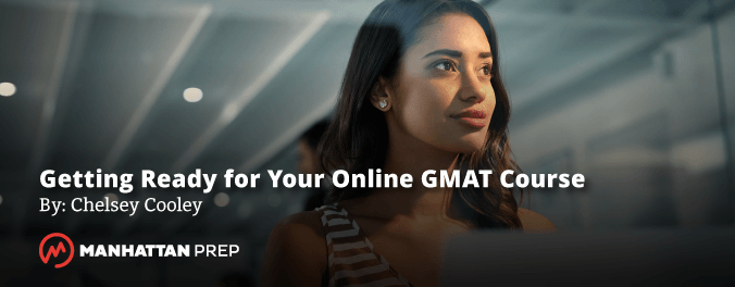 Manhattan Prep GMAT Blog - Here's How to Get Ready for Your Online GMAT Course by Stacey Koprince