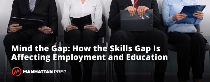 Manhattan Prep GMAT Blog - Min the Gap: How the Skills Gap Is Affecting Employment and Education by Manhattan Prep