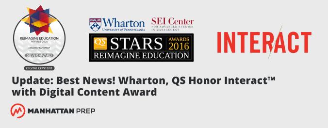 Manhattan Prep GMAT Blog - Wharton QS Honor Interact with Reimagine Education 2016 Digital Content Silver Award