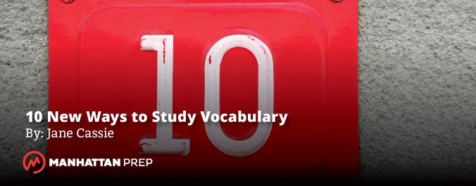 Manhattan Prep GRE Blog - 10 New Ways to Study Vocabulary by Jane Cassie