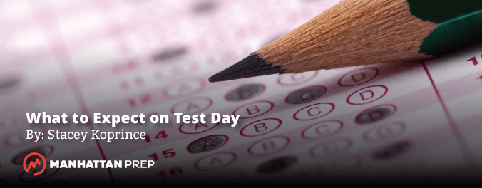 Manhattan Prep GRE Blog - What to Expect on Test Day by Stacey Koprince