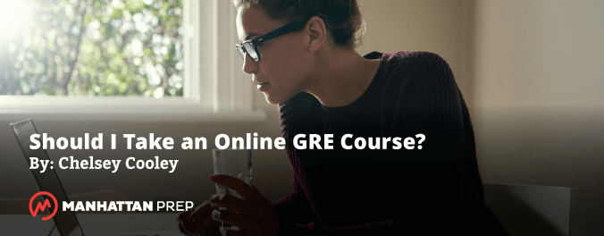 Manhattan Prep GRE Blog - Should I Take an Online GRE Course? by Chelsey Cooley