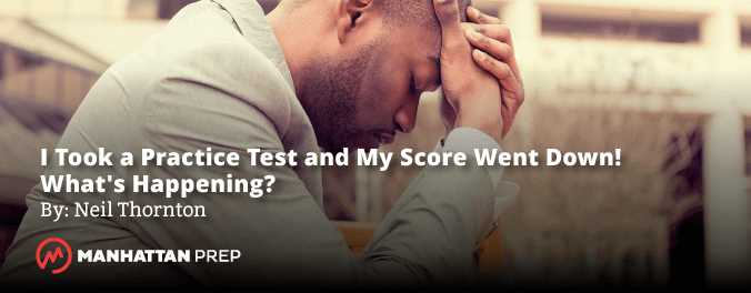 Manhattan Prep GRE Blog - I Took a Practice Test and My Score Went Down! What's Happening? By Neil Thornton