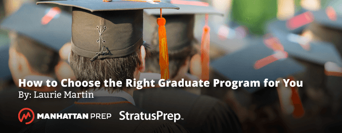 Manhattan Prep GRE Blog - 5 Ways to Choose the Right Graduate Program For You by Laurie Martin of Stratus Prep