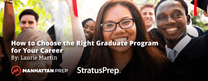 Manhattan Prep GRE Blog - How to Choose the Right Graduate Program for Your Career by Laurie Martin of Stratus Prep