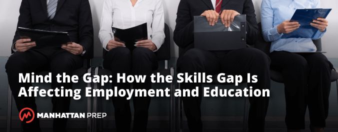 Manhattan Prep GRE Blog - Min the Gap: How the Skills Gap Is Affecting Employment and Education by Manhattan Prep