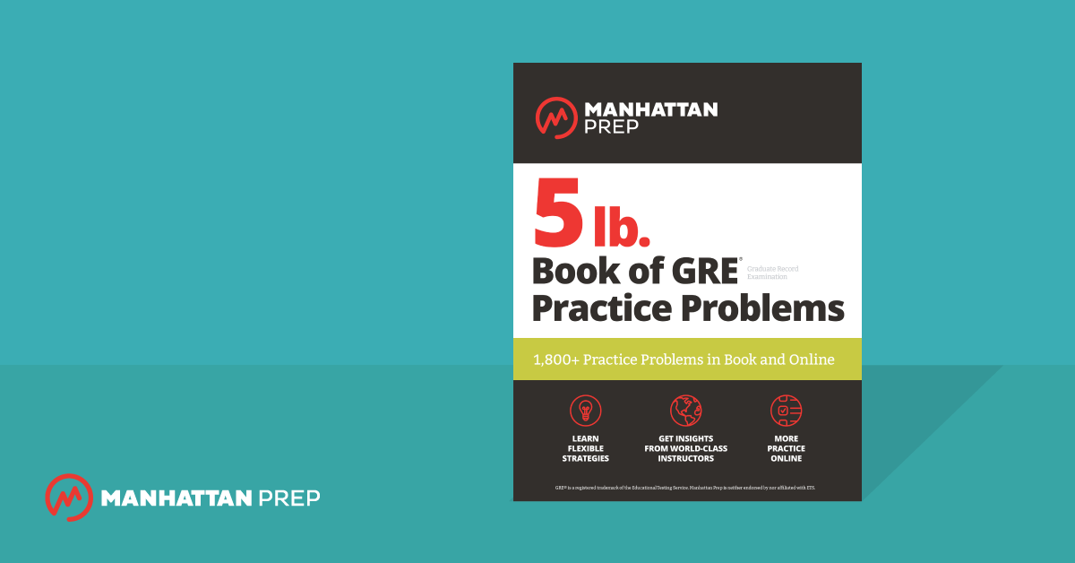 Manhattan Prep GRE Blog - The NEW Manhattan Prep 5 lb. Book of GRE Practice Problems is Out Now! by Mary Richter