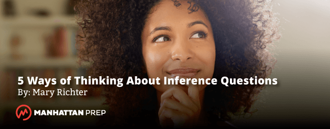 Manhattan Prep LSAT - Five Ways of Thinking About Inference Questions by Mary Richter