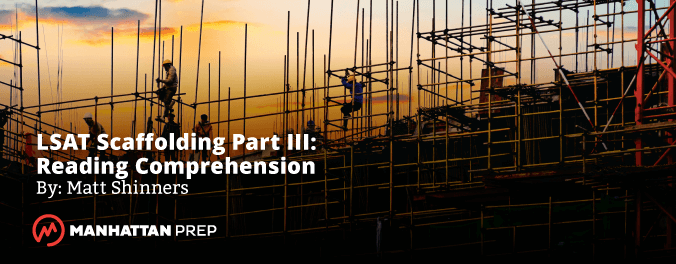 Manhattan Prep LSAT Blog - LSAT Scaffolding Part III: Reading Comprehension