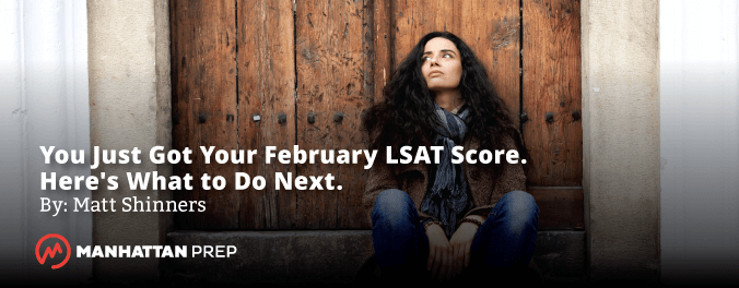 Manhattan Prep LSAT Blog - You Just Got Your February LSAT Score - Here's What to Do Next by Matt Shinners