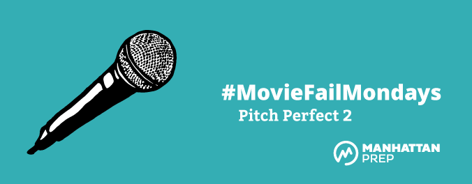 Manhattan Prep LSAT Blog - Movie Fail Mondays: Pitch Perfect 2 by Matt Shinners
