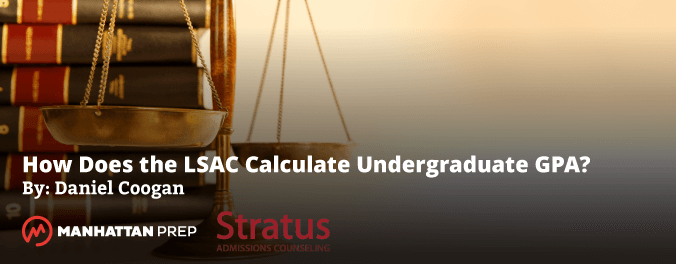 Manhattan Prep LSAT Blog - How Does the LSAC Calculate Undergraduate GPA? - by Daniel Coogan of Stratus Prep