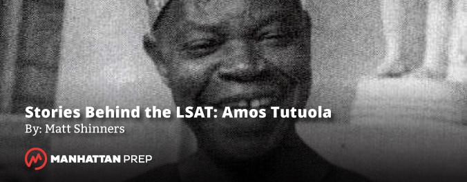 Manhattan Prep LSAT Blog - Stories Behind the LSAT: Amos Tutola by Matt Shniners
