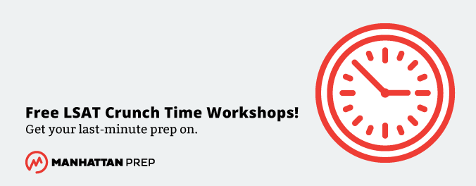 Manhattan Prep LSAT Blog - Free LSAT Crunch Time Workshops! Get Your Last-Minute Prep On