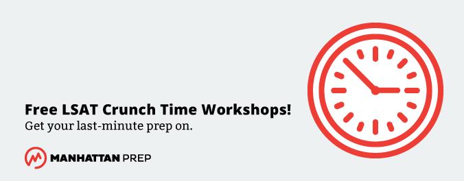 Manhattan Prep LSAT Blog - Free LSAT Crunch Time Workshops! Get Your Last-Minute Prep On