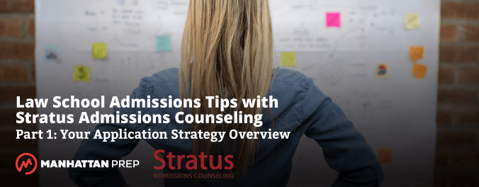 Manhattan Prep LSAT Blog - Law School Admissions Tips with Stratus Admissions Counseling: Part 1: Your Application Overview by Stratus Admissions Counseling