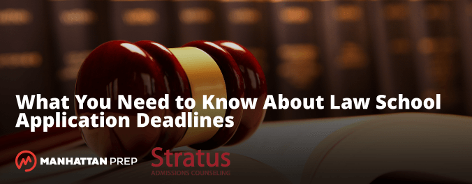 Manhattan Prep LSAT Blog - What You Need to Know About Law School Application Deadlines by Stratus Admissions Counseling