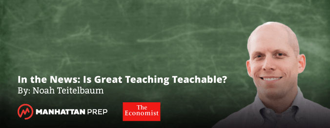 Manhattan Prep Blog - In the News: Is Great Teaching Teachable? by Noah Teitelbaum